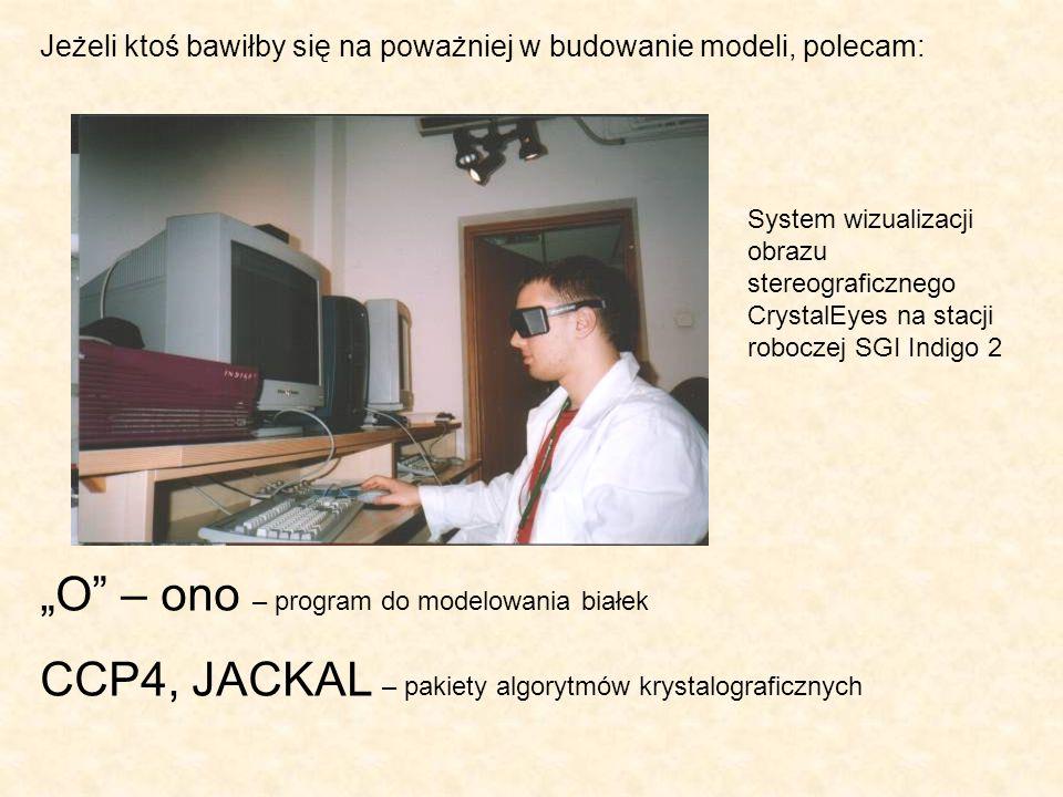 """""""O"""" – ono – program do modelowania białek CCP4, JACKAL – pakiety algorytmów krystalograficznych Jeżeli ktoś bawiłby się na poważniej w budowanie model"""