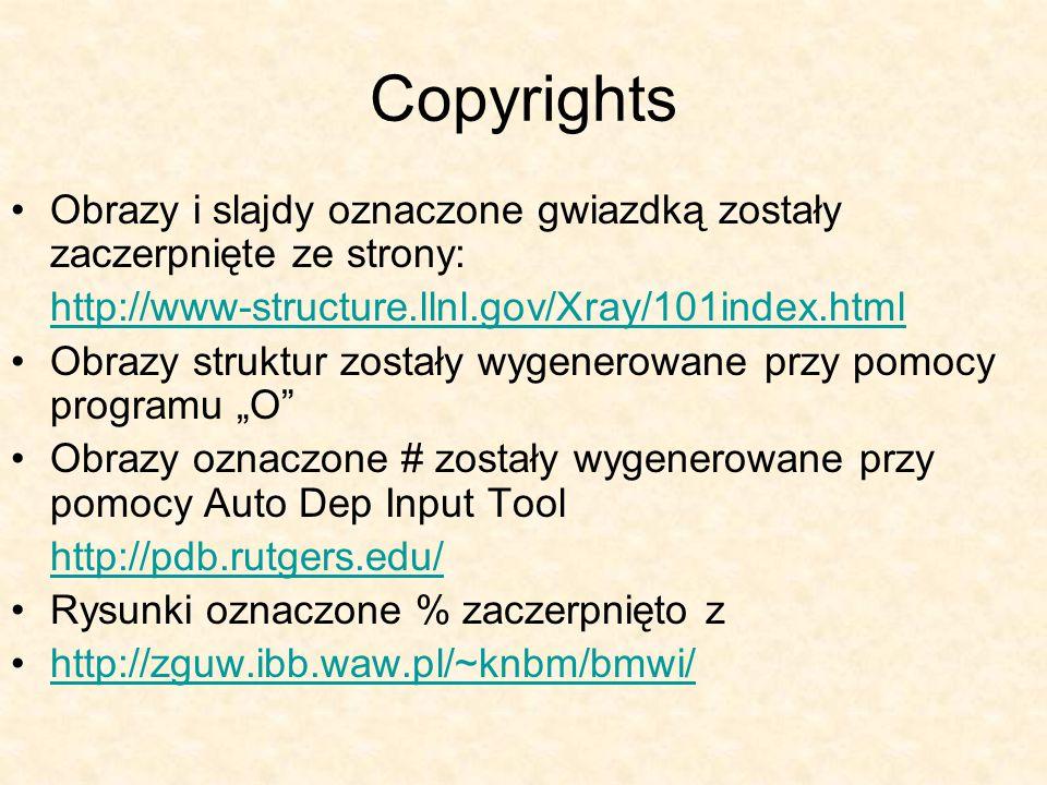 Copyrights Obrazy i slajdy oznaczone gwiazdką zostały zaczerpnięte ze strony: http://www-structure.llnl.gov/Xray/101index.html Obrazy struktur zostały