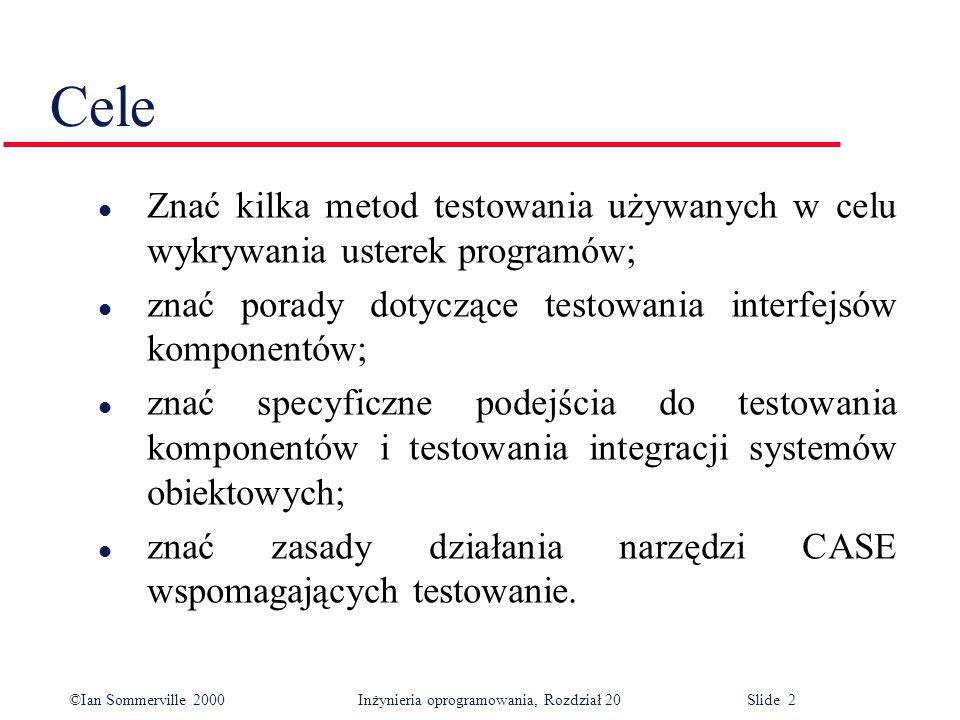 ©Ian Sommerville 2000 Inżynieria oprogramowania, Rozdział 20 Slide 2 Cele l Znać kilka metod testowania używanych w celu wykrywania usterek programów;