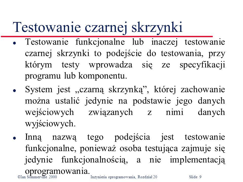 ©Ian Sommerville 2000 Inżynieria oprogramowania, Rozdział 20 Slide 20 Klasy równoważności wyszukiwania binarnego Elementy Środek Granice klas równoważności Punkt środkowy