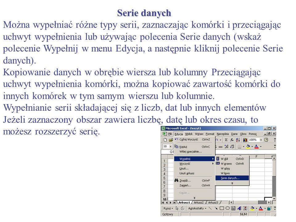Serie danych Można wypełniać różne typy serii, zaznaczając komórki i przeciągając uchwyt wypełnienia lub używając polecenia Serie danych (wskaż polece