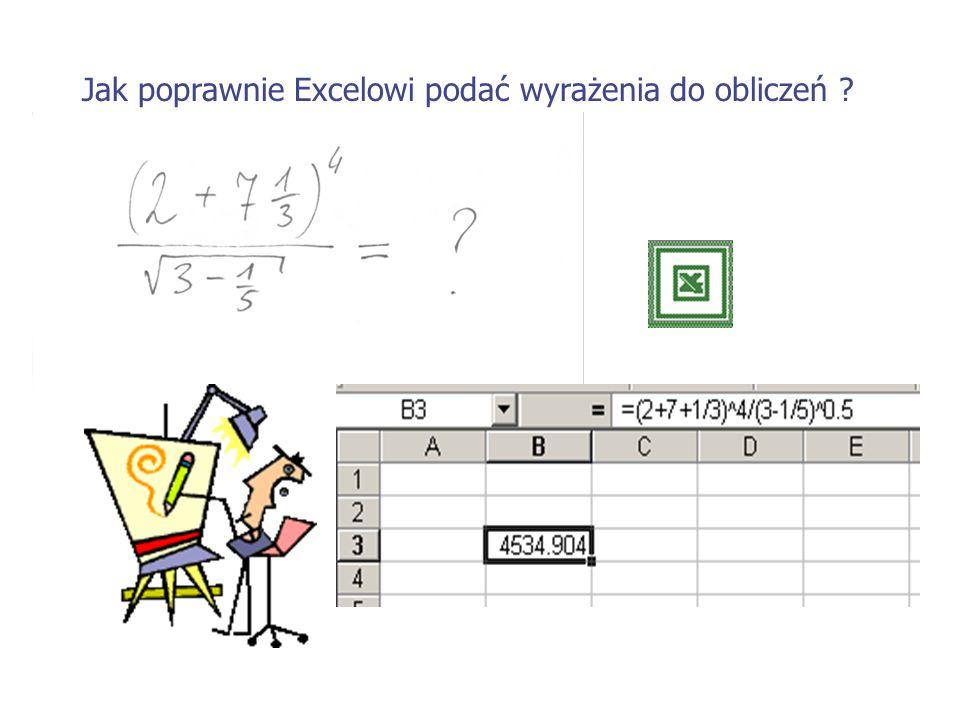 Jak poprawnie Excelowi podać wyrażenia do obliczeń ?