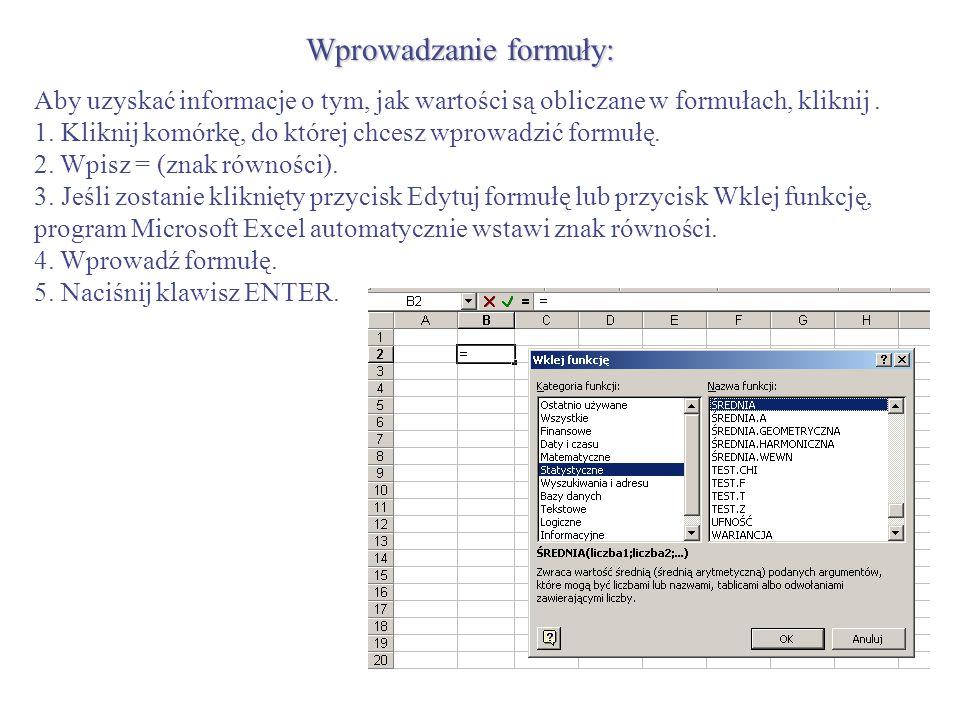 Wprowadzanie formuły: Aby uzyskać informacje o tym, jak wartości są obliczane w formułach, kliknij. 1. Kliknij komórkę, do której chcesz wprowadzić fo
