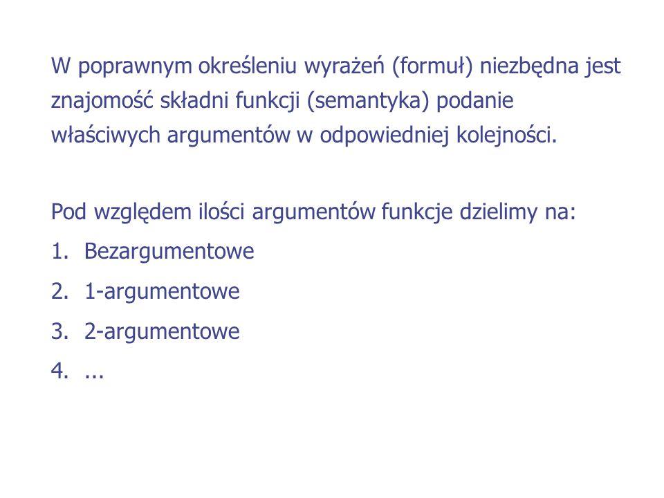 W poprawnym określeniu wyrażeń (formuł) niezbędna jest znajomość składni funkcji (semantyka) podanie właściwych argumentów w odpowiedniej kolejności.