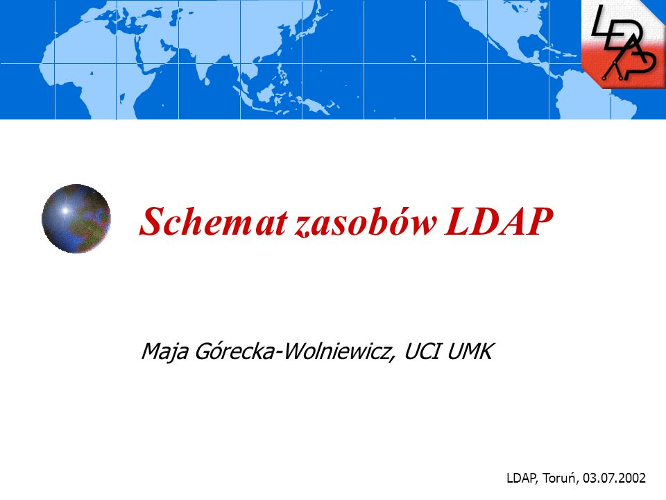 LDAP, Toruń, 03.07.2002 Schemat zasobów LDAP Maja Górecka-Wolniewicz, UCI UMK