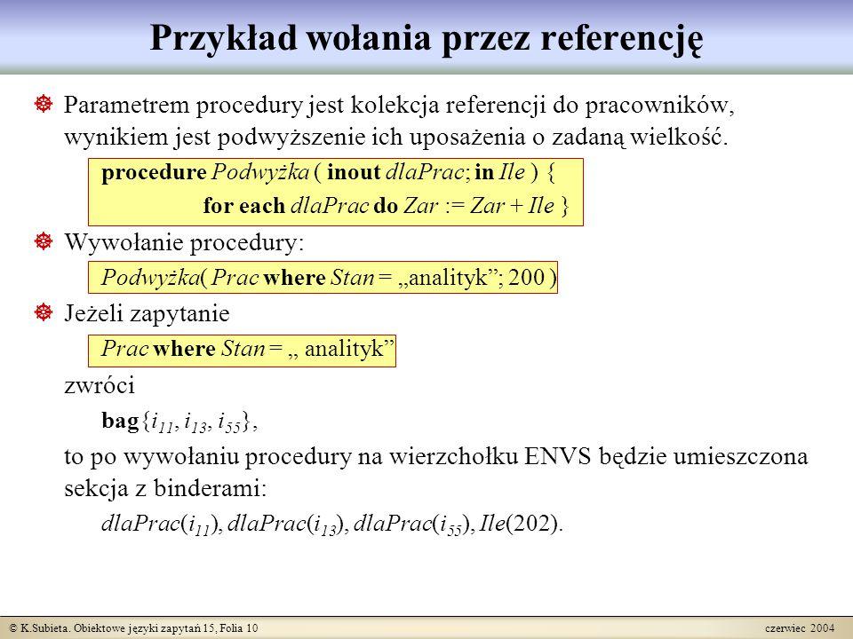 © K.Subieta. Obiektowe języki zapytań 15, Folia 10 czerwiec 2004 Przykład wołania przez referencję  Parametrem procedury jest kolekcja referencji do