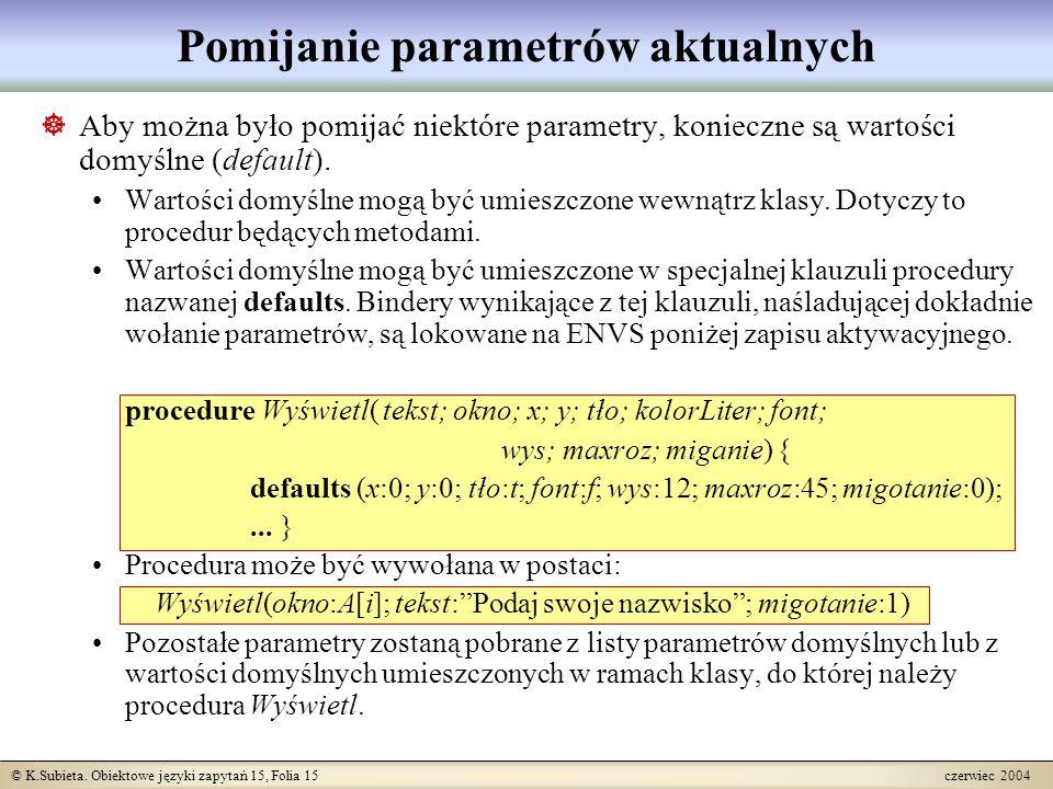 © K.Subieta. Obiektowe języki zapytań 15, Folia 15 czerwiec 2004 Pomijanie parametrów aktualnych  Aby można było pomijać niektóre parametry, konieczn