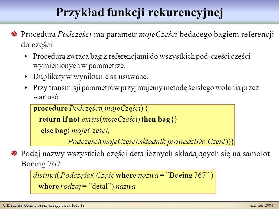 © K.Subieta. Obiektowe języki zapytań 15, Folia 18 czerwiec 2004 Przykład funkcji rekurencyjnej  Procedura Podczęści ma parametr mojeCzęści bedącego