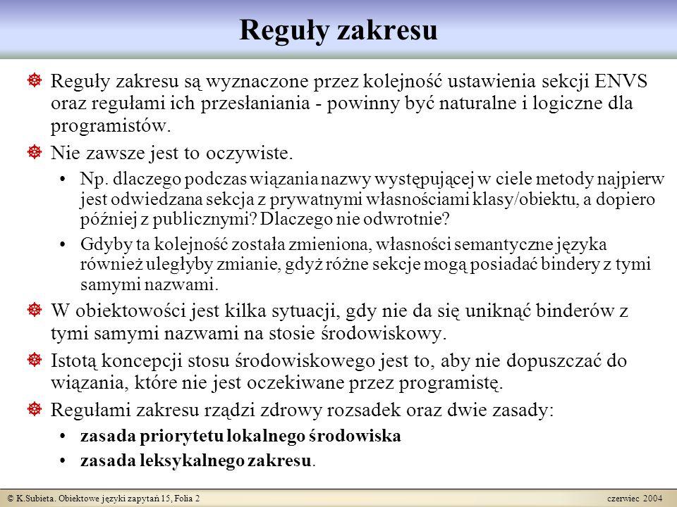 © K.Subieta. Obiektowe języki zapytań 15, Folia 2 czerwiec 2004 Reguły zakresu  Reguły zakresu są wyznaczone przez kolejność ustawienia sekcji ENVS o