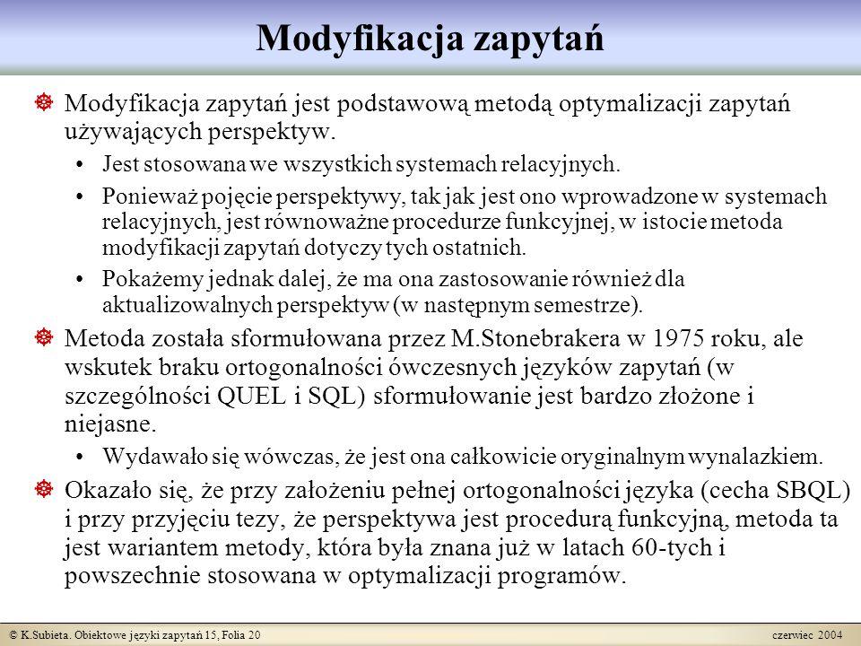 © K.Subieta. Obiektowe języki zapytań 15, Folia 20 czerwiec 2004 Modyfikacja zapytań  Modyfikacja zapytań jest podstawową metodą optymalizacji zapyta