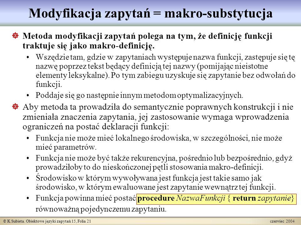© K.Subieta. Obiektowe języki zapytań 15, Folia 21 czerwiec 2004 Modyfikacja zapytań = makro-substytucja  Metoda modyfikacji zapytań polega na tym, ż