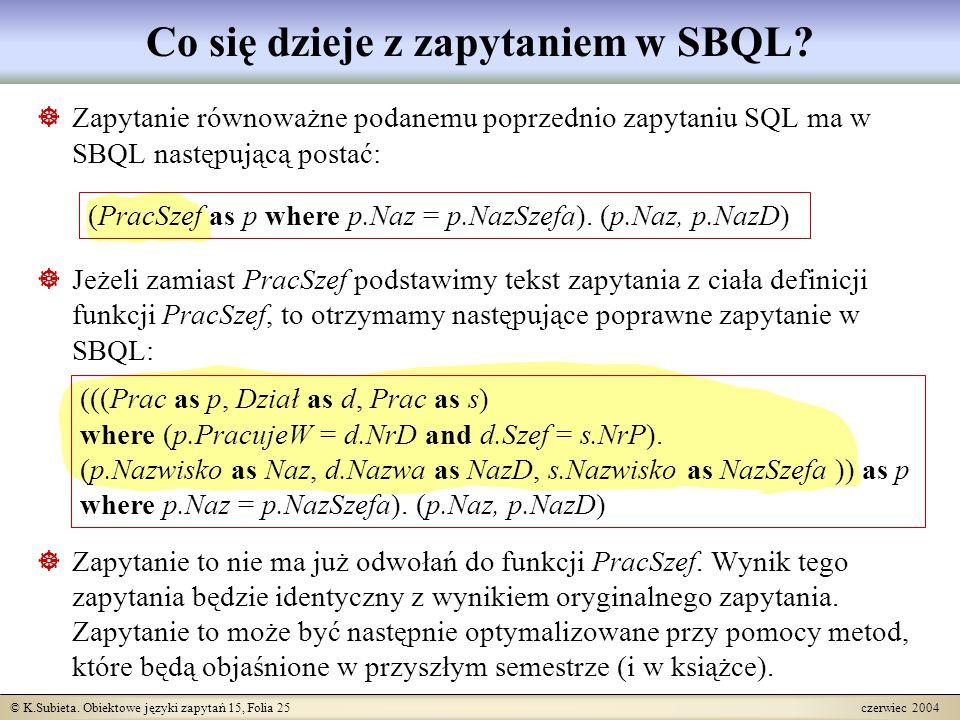 © K.Subieta. Obiektowe języki zapytań 15, Folia 25 czerwiec 2004 Co się dzieje z zapytaniem w SBQL?  Zapytanie równoważne podanemu poprzednio zapytan