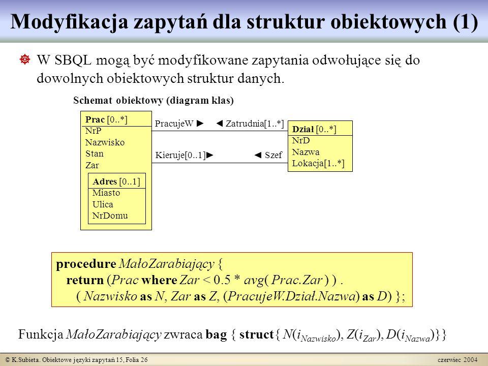 © K.Subieta. Obiektowe języki zapytań 15, Folia 26 czerwiec 2004 Modyfikacja zapytań dla struktur obiektowych (1)  W SBQL mogą być modyfikowane zapyt