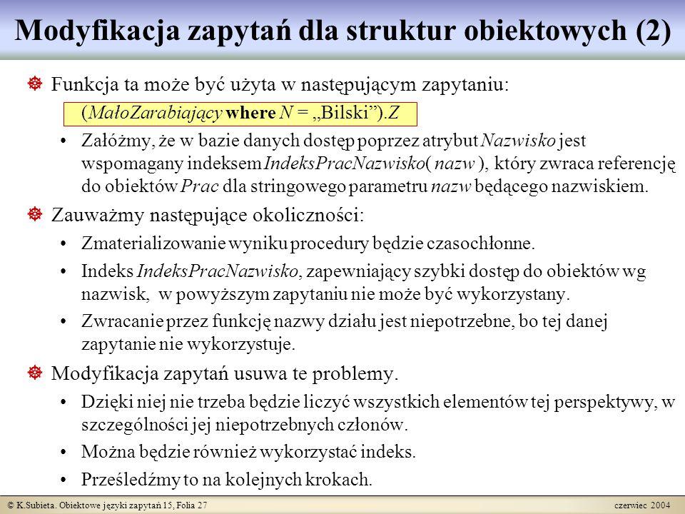 © K.Subieta. Obiektowe języki zapytań 15, Folia 27 czerwiec 2004 Modyfikacja zapytań dla struktur obiektowych (2)  Funkcja ta może być użyta w następ