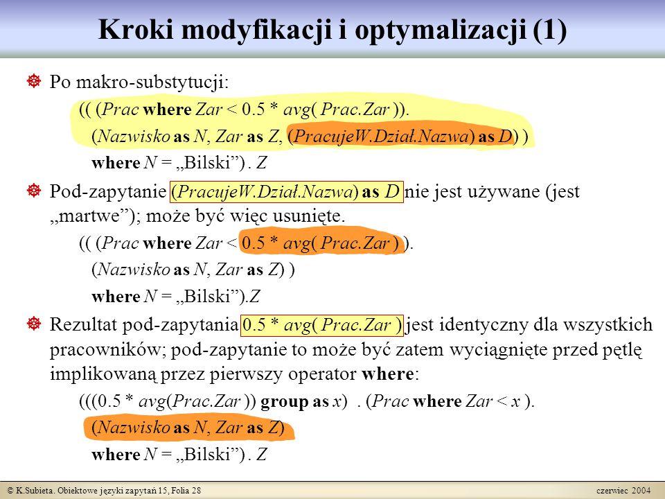 © K.Subieta. Obiektowe języki zapytań 15, Folia 28 czerwiec 2004  Po makro-substytucji: (( (Prac where Zar < 0.5 * avg( Prac.Zar )). (Nazwisko as N,