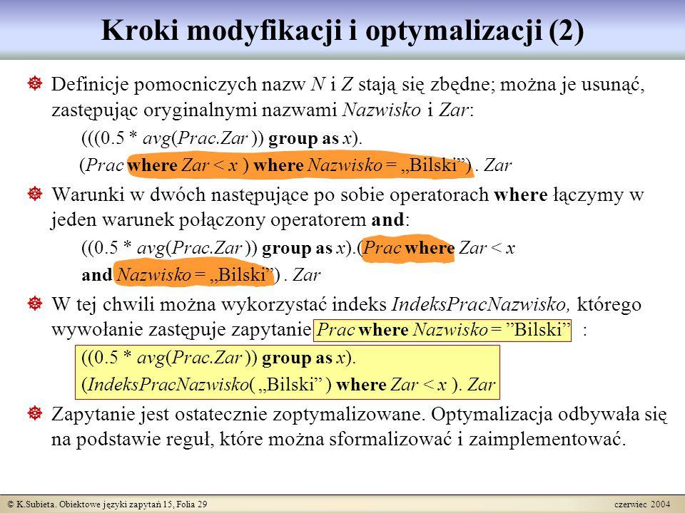 © K.Subieta. Obiektowe języki zapytań 15, Folia 29 czerwiec 2004 Kroki modyfikacji i optymalizacji (2)  Definicje pomocniczych nazw N i Z stają się z