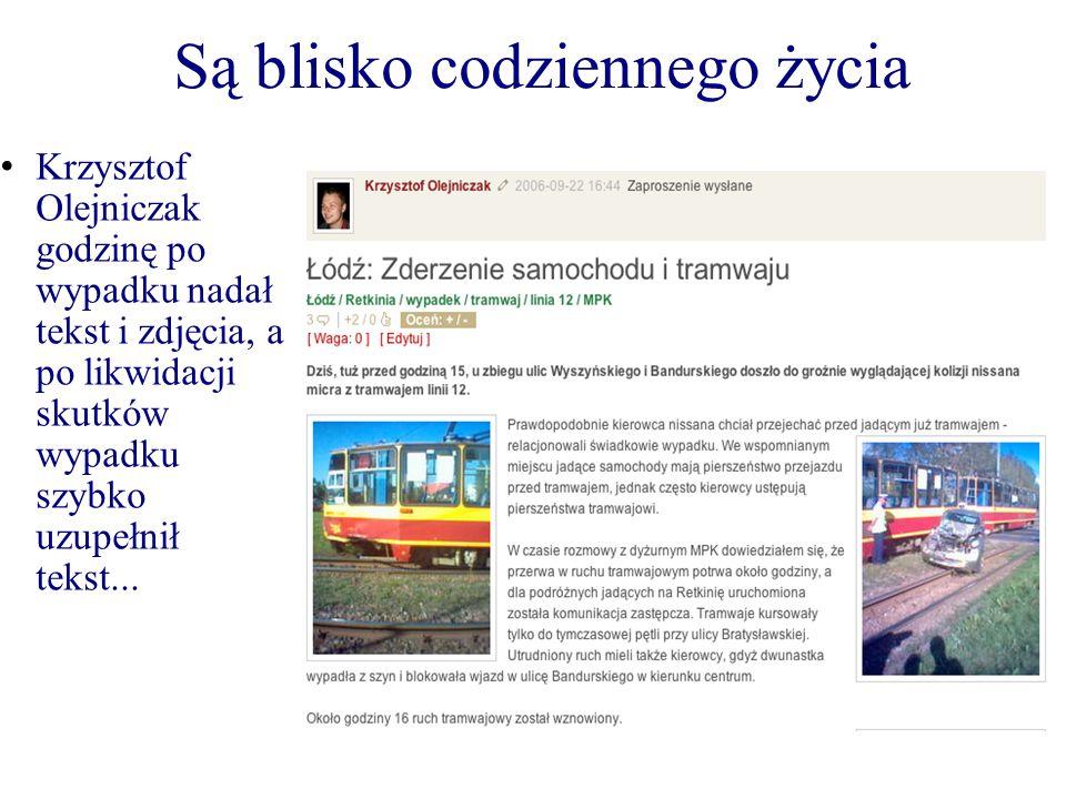 Są blisko codziennego życia Krzysztof Olejniczak godzinę po wypadku nadał tekst i zdjęcia, a po likwidacji skutków wypadku szybko uzupełnił tekst...