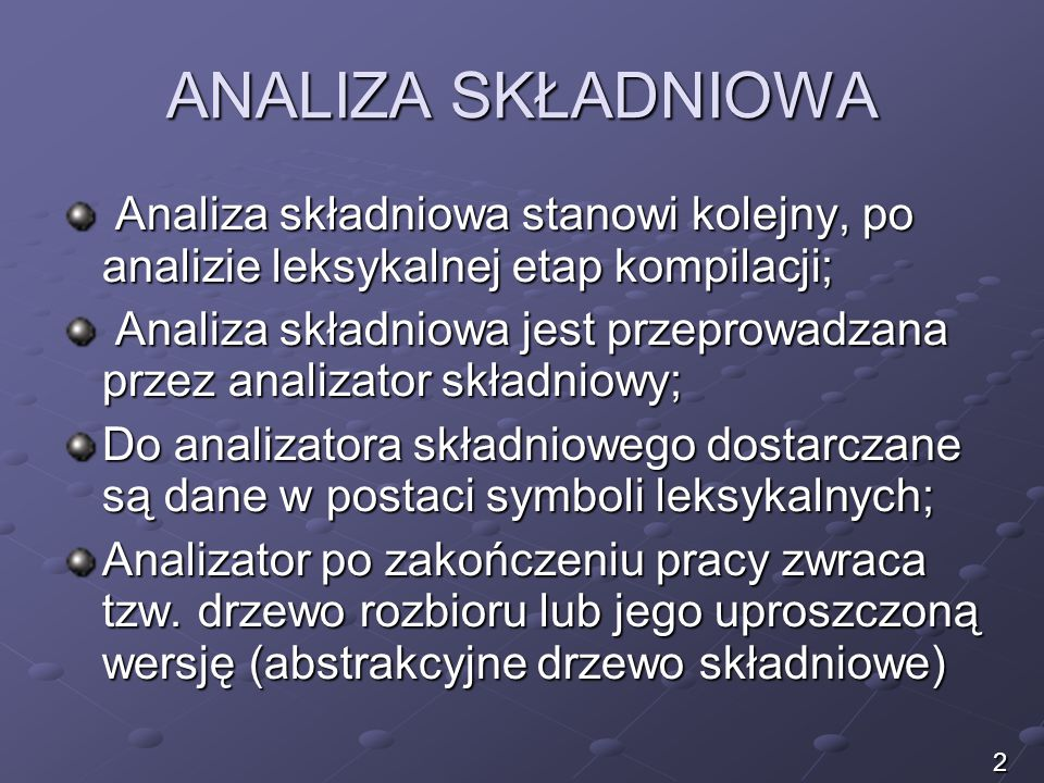 Analiza składniowa stanowi kolejny, po analizie leksykalnej etap kompilacji; Analiza składniowa stanowi kolejny, po analizie leksykalnej etap kompilac