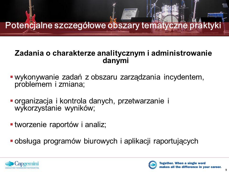 9 Potencjalne szczegółowe obszary tematyczne praktyki Zadania o charakterze analitycznym i administrowanie danymi  wykonywanie zadań z obszaru zarząd