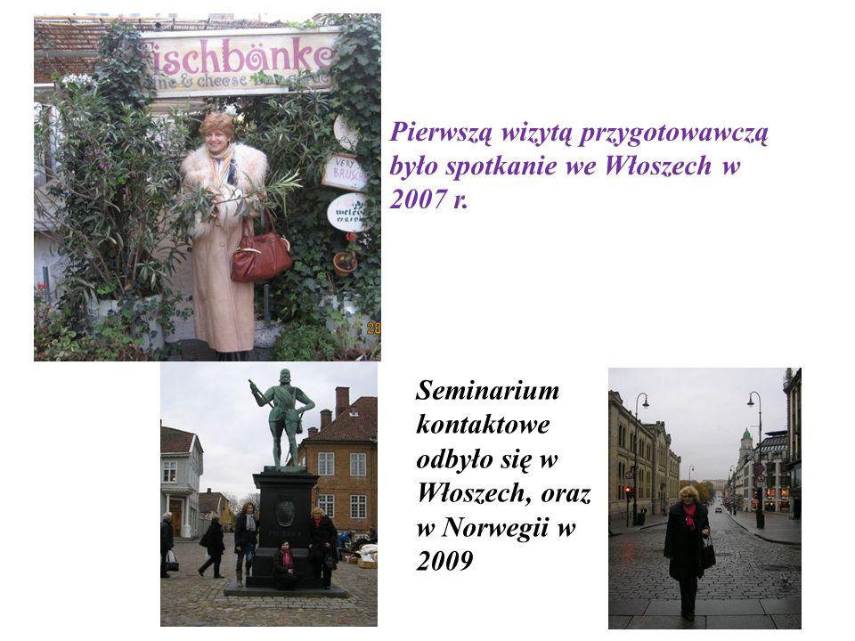 Seminarium kontaktowe odbyło się w Włoszech, oraz w Norwegii w 2009 Pierwszą wizytą przygotowawczą było spotkanie we Włoszech w 2007 r.