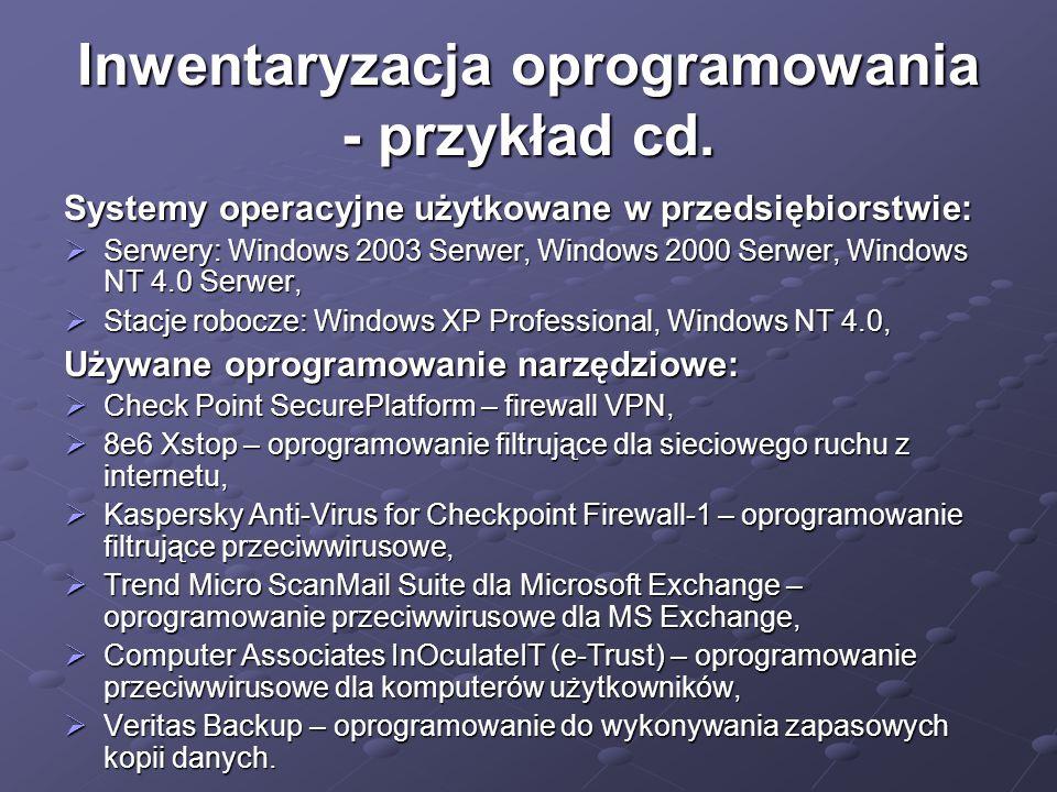Inwentaryzacja oprogramowania - przykład cd. Systemy operacyjne użytkowane w przedsiębiorstwie:  Serwery: Windows 2003 Serwer, Windows 2000 Serwer, W
