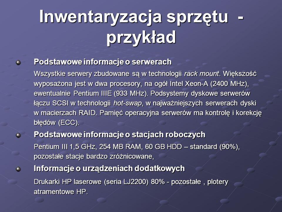 Inwentaryzacja sprzętu - przykład Podstawowe informacje o serwerach Wszystkie serwery zbudowane są w technologii rack mount. Większość wyposażona jest