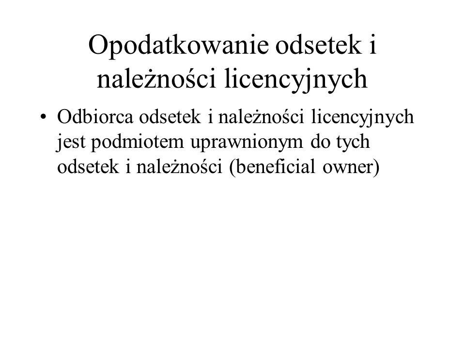 Opodatkowanie odsetek i należności licencyjnych Odbiorca odsetek i należności licencyjnych jest podmiotem uprawnionym do tych odsetek i należności (be