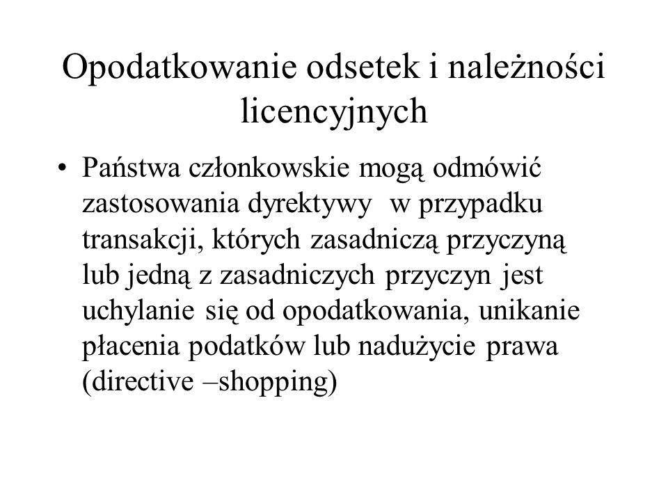 Opodatkowanie odsetek i należności licencyjnych Państwa członkowskie mogą odmówić zastosowania dyrektywy w przypadku transakcji, których zasadniczą pr