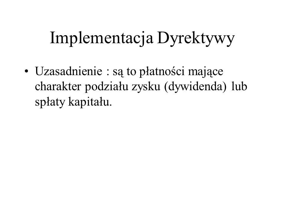 Implementacja Dyrektywy Uzasadnienie : są to płatności mające charakter podziału zysku (dywidenda) lub spłaty kapitału.