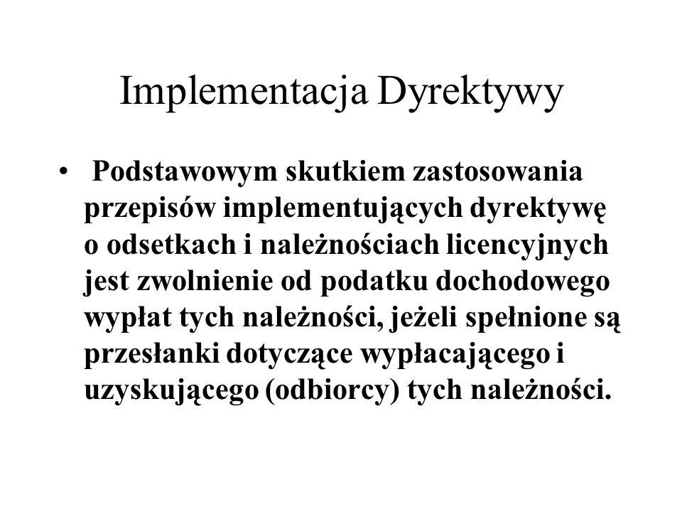 Implementacja Dyrektywy Podstawowym skutkiem zastosowania przepisów implementujących dyrektywę o odsetkach i należnościach licencyjnych jest zwolnieni