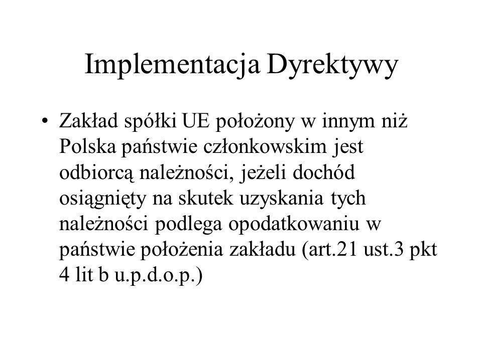 Implementacja Dyrektywy Zakład spółki UE położony w innym niż Polska państwie członkowskim jest odbiorcą należności, jeżeli dochód osiągnięty na skute