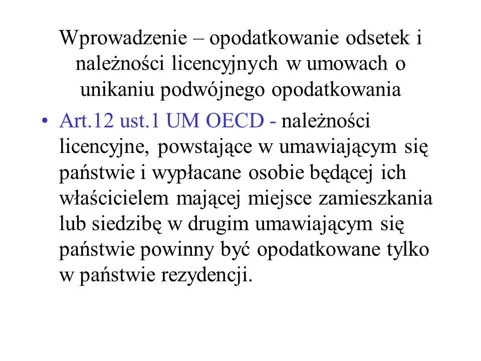 Wprowadzenie – opodatkowanie odsetek i należności licencyjnych w umowach o unikaniu podwójnego opodatkowania Art.12 ust.1 UM OECD - należności licency