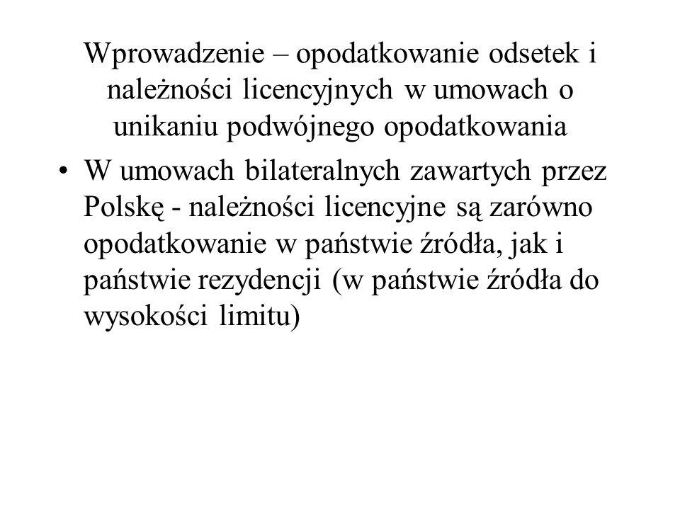 Wprowadzenie – opodatkowanie odsetek i należności licencyjnych zgodnie z polskimi przepisami Jeżeli podmiot polski wypłaca odsetki lub należności licencyjne do państwa, z którym Polska nie ma zawartej umowy pobiera podatek u źródła w wysokości 20 % przychodów.