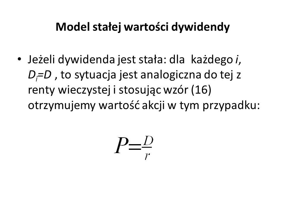 Model stałej wartości dywidendy Jeżeli dywidenda jest stała: dla każdego i, D i =D, to sytuacja jest analogiczna do tej z renty wieczystej i stosując