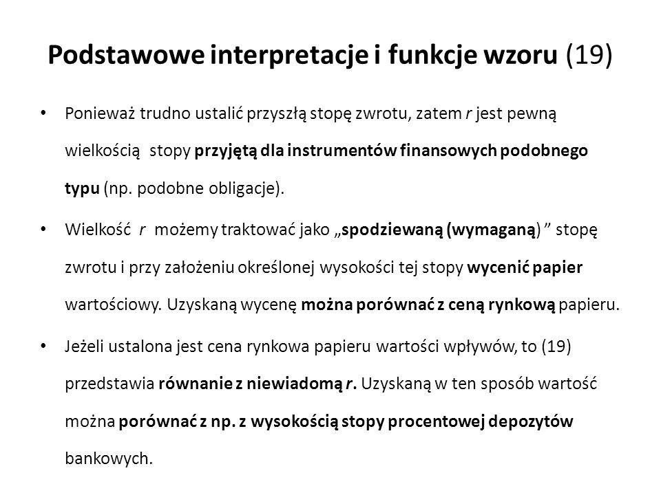 Podstawowe interpretacje i funkcje wzoru (19) Ponieważ trudno ustalić przyszłą stopę zwrotu, zatem r jest pewną wielkością stopy przyjętą dla instrume