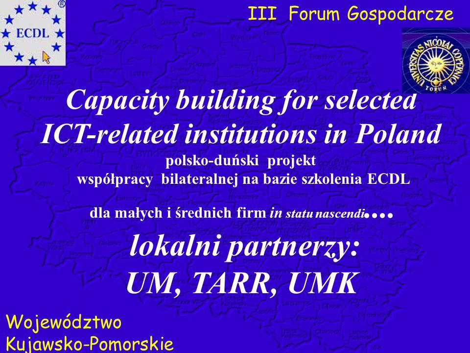 III Forum Gospodarcze Województwo Kujawsko-Pomorskie Capacity building for selected ICT-related institutions in Poland polsko-duński projekt współprac