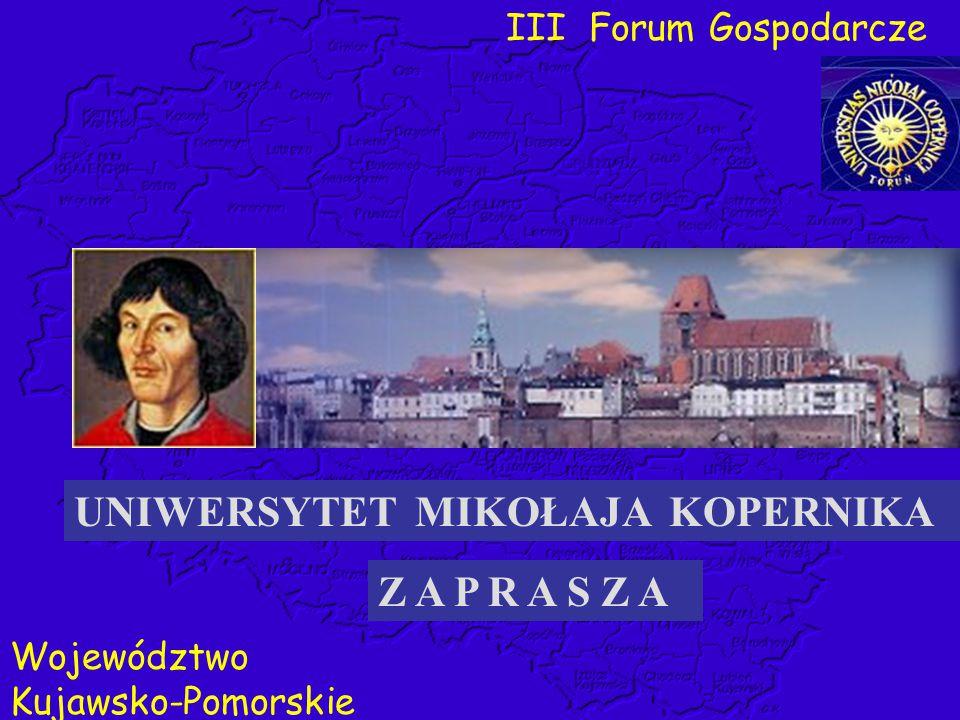 III Forum Gospodarcze Województwo Kujawsko-Pomorskie Z A P R A S Z A UNIWERSYTET MIKOŁAJA KOPERNIKA