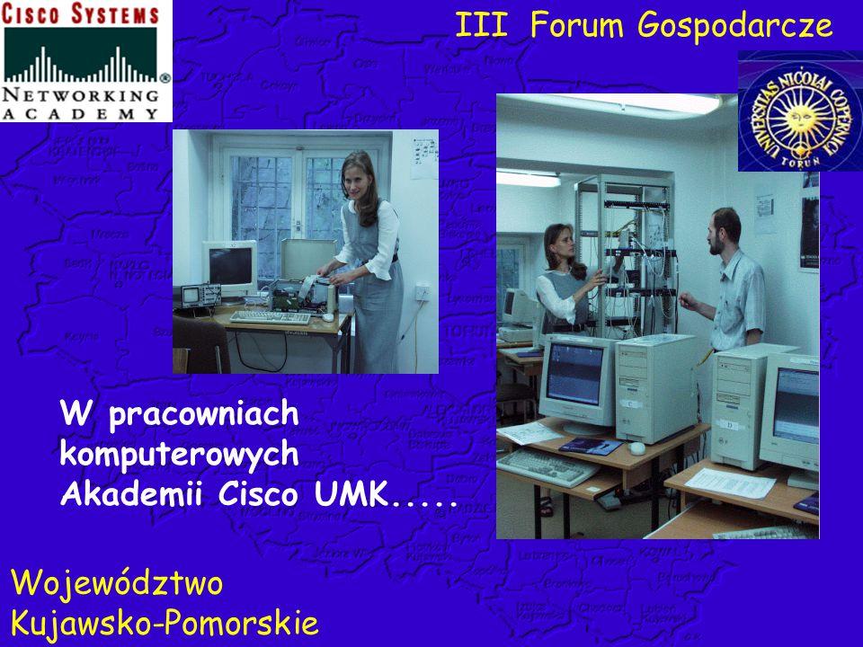 W pracowniach komputerowych Akademii Cisco UMK..... III Forum Gospodarcze Województwo Kujawsko-Pomorskie