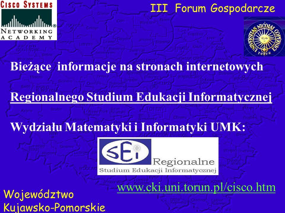 III Forum Gospodarcze Województwo Kujawsko-Pomorskie www.cki.uni.torun.pl/cisco.htm Bieżące informacje na stronach internetowych Regionalnego Studium