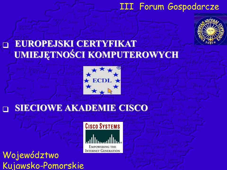 III Forum Gospodarcze Województwo Kujawsko-Pomorskie EUROPEJSKI CERTYFIKAT  EUROPEJSKI CERTYFIKAT UMIEJĘTNOŚCI KOMPUTEROWYCH UMIEJĘTNOŚCI KOMPUTEROWY