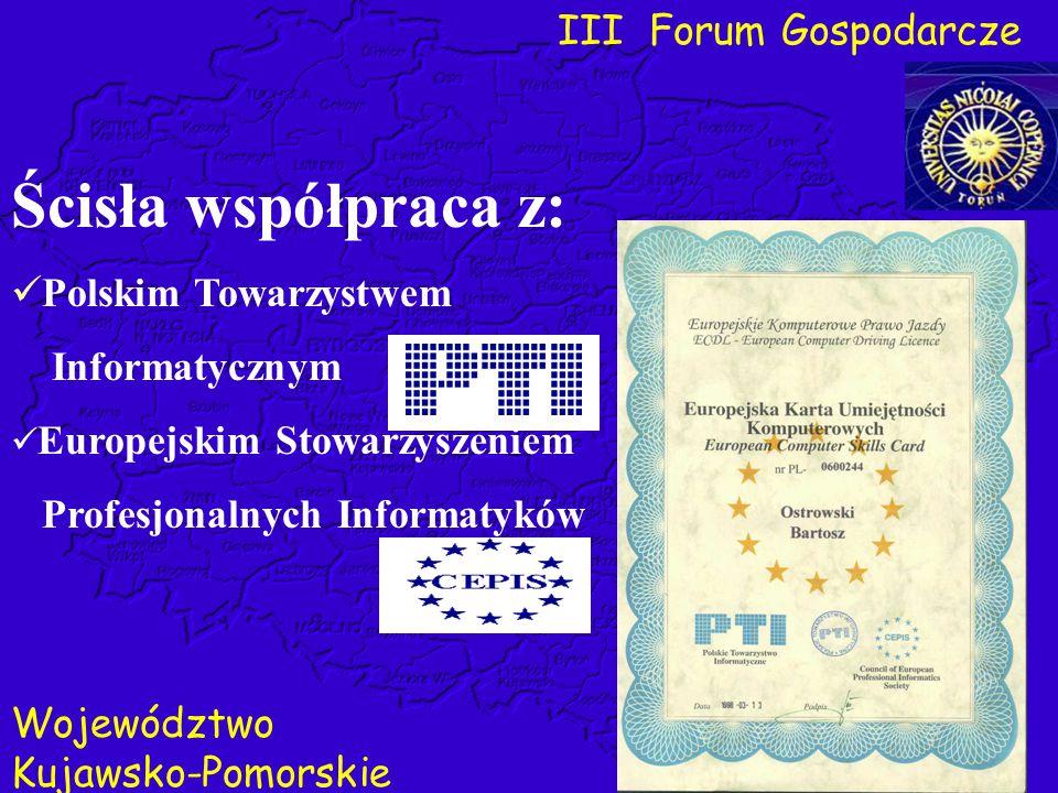 III Forum Gospodarcze Województwo Kujawsko-Pomorskie Ścisła współpraca z: Polskim Towarzystwem Informatycznym Europejskim Stowarzyszeniem Profesjonaln