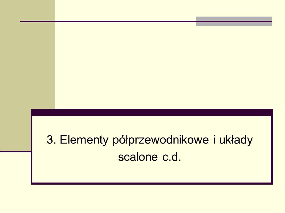 3. Elementy półprzewodnikowe i układy scalone c.d.