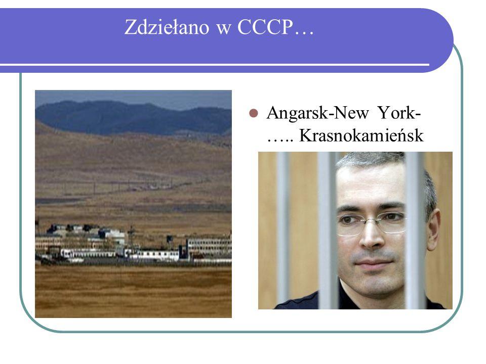 Zdziełano w CCCP… Angarsk-New York- ….. Krasnokamieńsk