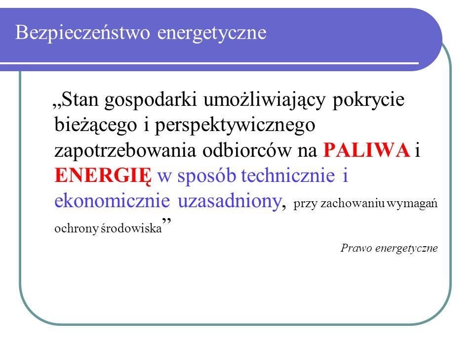 """Bezpieczeństwo energetyczne """"Stan gospodarki umożliwiający pokrycie bieżącego i perspektywicznego zapotrzebowania odbiorców na PALIWA i ENERGIĘ w sposób technicznie i ekonomicznie uzasadniony, przy zachowaniu wymagań ochrony środowiska Prawo energetyczne"""