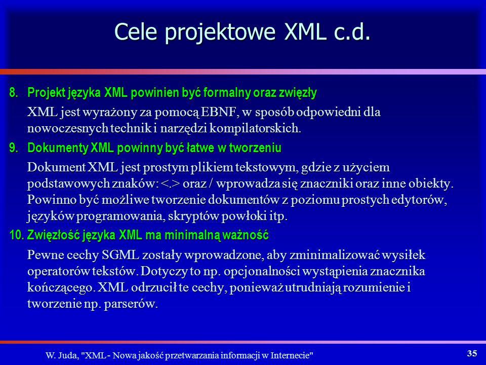 W. Juda, XML - Nowa jakość przetwarzania informacji w Internecie 34 Cele projektowe XML c.d.