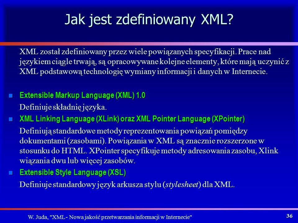 W. Juda, XML - Nowa jakość przetwarzania informacji w Internecie 35 Cele projektowe XML c.d.