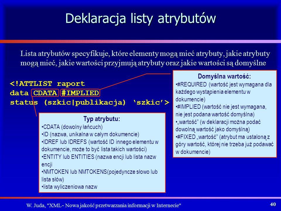 W. Juda, XML - Nowa jakość przetwarzania informacji w Internecie 39 Składniki dokumentów XML c.d.