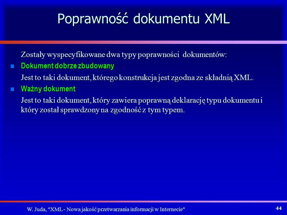 W. Juda, XML - Nowa jakość przetwarzania informacji w Internecie 43 Kiedy jest potrzebny DTD.