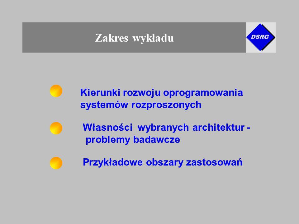 Zakres wykładu Kierunki rozwoju oprogramowania systemów rozproszonych Własności wybranych architektur - problemy badawcze Przykładowe obszary zastosowań