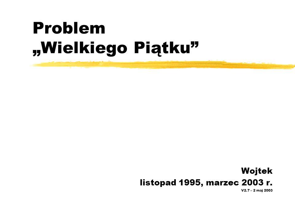 """Problem """"Wielkiego Piątku"""" Wojtek listopad 1995, marzec 2003 r. V2.7 – 2 maj 2003"""